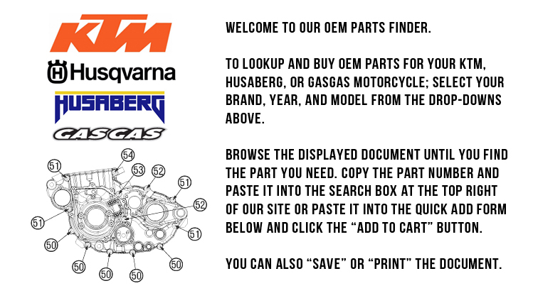 aomc mx oem parts finder if your model is not listed please email us at help ktm parts com and we will assist you in finding the part you